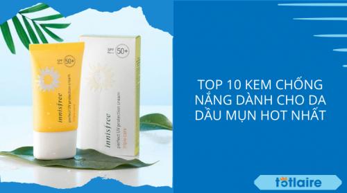"""""""Bật Mí"""" 10+ Kem Chống Nắng Cho Da Dầu Mụn Hot Nhất 2021"""