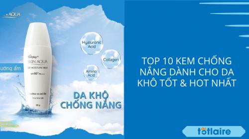 [Cập Nhật] Top 10 Kem Chống Nắng Cho Da Khô Tốt & Hot Nhất 2021