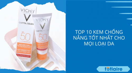 [Top 10+] Kem Chống Nắng Tốt Nhất Cho Mọi Loại Da