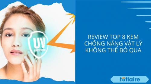 """""""Review"""" TOP 8 Kem Chống Nắng Vật Lý 2021 – Không Thể Bỏ Qua"""