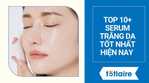 Top 10+ Serum Trắng Da Tốt Nhất Hiện Nay [Review 2021]